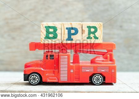 Fire Ladder Truck Hold Letter Block In Word Bpr (abbreviation Of Business Process Reengineering Or B