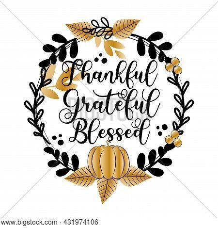 Thankful Grateful Blessed - Elegant Greeting In Pumpkin And Leaf Wreath. Invitation Or Festive Greet