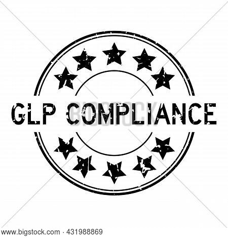 Grunge Black Glp (abbreviation Of Good Laboratory Practice) Compliance Word With Star Icon Round Rub