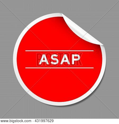 Red Color Peel Sticker Label With Word Asap (abbreviation Of As Soon As Possible) On Gray Background