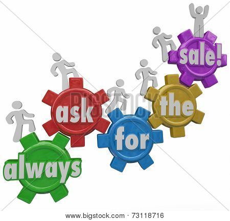 Always Ask for the Sale 3d words on gears and salespeople climbing up to reach the closing of the deal with a customer