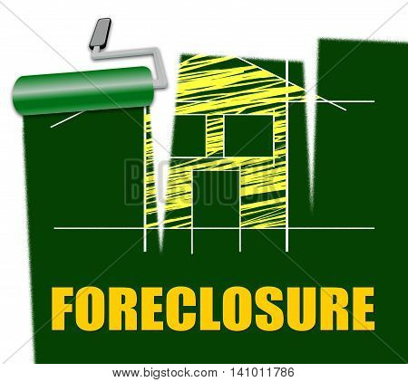 House Foreclosure Represents Home Residence And Foreclosed