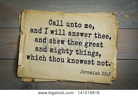 Top 500 Bible verses. Call unto me, and I will answer thee, and shew thee great and mighty things, which thou knowest not. 