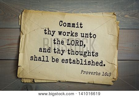 Top 500 Bible verses. Commit thy works unto the LORD, and thy thoughts shall be established. Proverbs 16:3