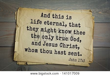Top 500 Bible verses. And this is life eternal, that they might know thee the only true God, and Jesus Christ, whom thou hast sent.   