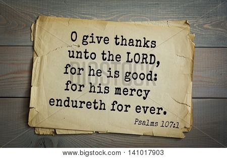 Top 500 Bible verses. O give thanks unto the LORD, for he is good: for his mercy endureth for ever. Psalms 107:1