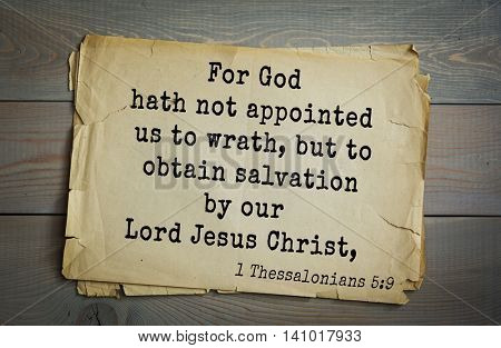 Top 500 Bible verses. For God hath not appointed us to wrath, but to obtain salvation by our Lord Jesus Christ,   1 Thessalonians 5:9