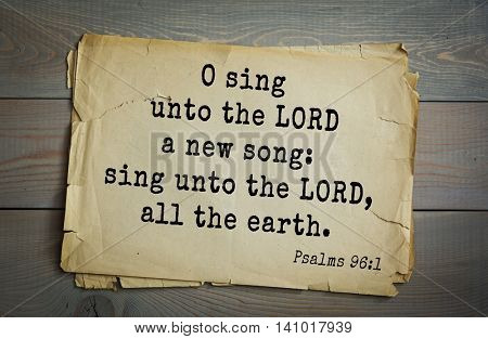 Top 500 Bible verses. O sing unto the LORD a new song: sing unto the LORD, all the earth.Psalms 96:1