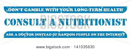 Consult a nutritionist. Don't gamble with your long term health.  Ask a doctor - grunge blue stamp / label / sticker, also for print. CMYK colors used
