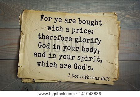 Top 500 Bible verses. For ye are bought with a price: therefore glorify God in your body, and in your spirit, which are God's.   1 Corinthians 6:20