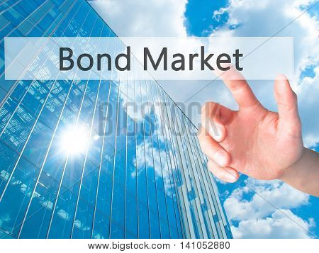 Bond Market - Hand Pressing A Button On Blurred Background Concept On Visual Screen.