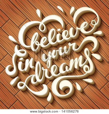 Believe in your dreams poster over wooden background, illustration