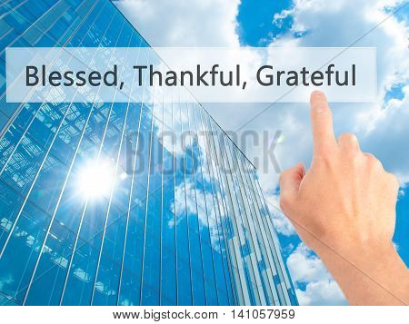 Blessed Thankful Grateful - Hand Pressing A Button On Blurred Background Concept On Visual Screen.