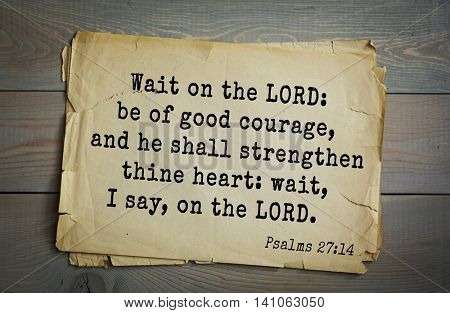 Top 500 Bible verses. Wait on the LORD: be of good courage, and he shall strengthen thine heart: wait, I say, on the LORD.   Psalms 27:14