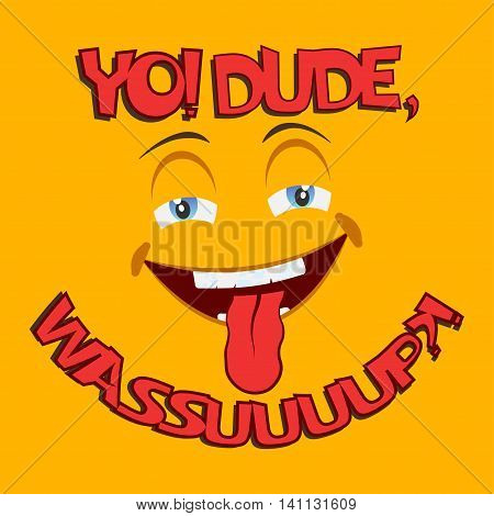 Funny t shirt print design with smile and with phrase Yo dude, wassup comic typography, tee shirt graphics, apparel stamps, vector