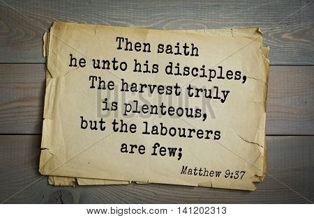Top 500 Bible verses. Then saith he unto his disciples, The harvest truly is plenteous, but the labourers are few; 