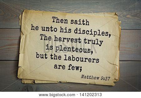 Top 500 Bible verses. Then saith he unto his disciples, The harvest truly is plenteous, but the labourers are few;   Matthew 9:37