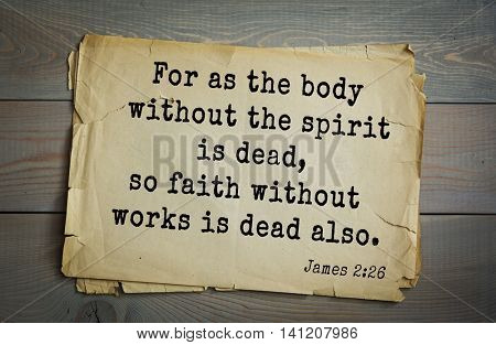Top 500 Bible verses. For as the body without the spirit is dead, so faith without works is dead also.