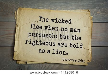Top 500 Bible verses. The wicked flee when no man pursueth: but the righteous are bold as a lion.