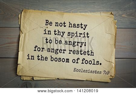 Top 500 Bible verses. Be not hasty in thy spirit to be angry: for anger resteth in the bosom of fools. Ecclesiastes 7:9
