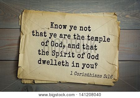 Top 500 Bible verses. Know ye not that ye are the temple of God, and that the Spirit of God dwelleth in you?    1 Corinthians 3:16