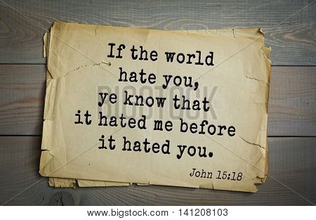 Top 500 Bible verses. If the world hate you, ye know that it hated me before it hated you.John 15:18
