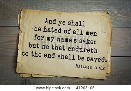 Top 500 Bible verses. And ye shall be hated of all men for my name's sake: but he that endureth to the end shall be saved.   Matthew 10:22