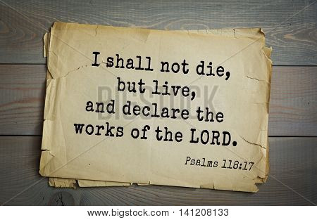 Top 500 Bible verses. I shall not die, but live, and declare the works of the LORD.