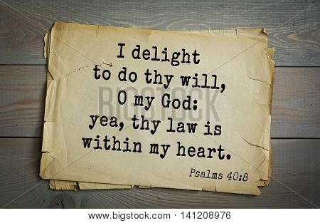 Top 500 Bible verses. I delight to do thy will, O my God: yea, thy law is within my heart. Psalms 40:8