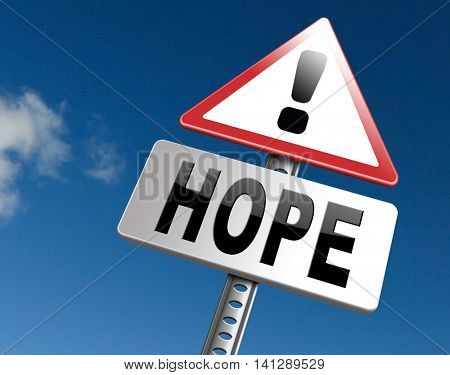 Hope bright future hopeful and belief for the best optimism optimistic faith and confidence, road sign billboard. 3D illustration