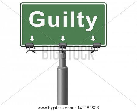 Guilty as charged, guilt and convicted for a crime in court, road sign billboard. 3D illustration