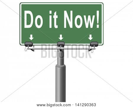Do it now, it is the right time for real action. Act and dont waste time road sign with text. 3D illustration