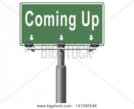 Coming up or soon expecting in the near future, road sign billboard event or gig announcement. 3D illustration