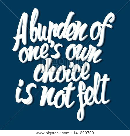 English proverb burden of one's own choice is not felt poster