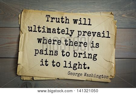 American President George Washington (1732-1799) quote. Truth will ultimately prevail where there is pains to bring it to light.