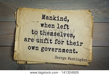 American President George Washington (1732-1799) quote.  Mankind, when left to themselves, are unfit for their own government.