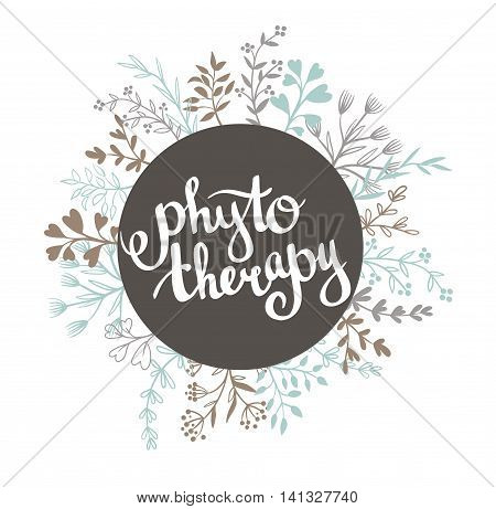 Phytotherapy background. Stylish lettering in the frame .Natural vector label with leaves.
