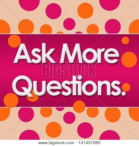 Ask more questions text written over pink orange background.