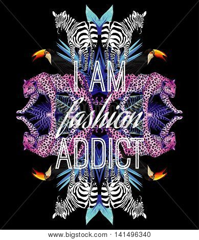 I am fashion addict funny slogan. Animals birds toucan zebra and leopard on black background. Tropic leaves plants trendy mirror style illustrator vector art print. Paradise poster wallpaper