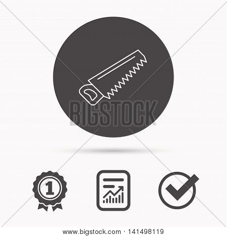 Saw icon. Carpentry equipment sign. Hacksaw symbol. Report document, winner award and tick. Round circle button with icon. Vector