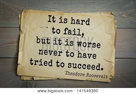 American President Theodore Roosevelt (1858-1919) quote.It is hard to fail, but it is worse never to have tried to succeed.