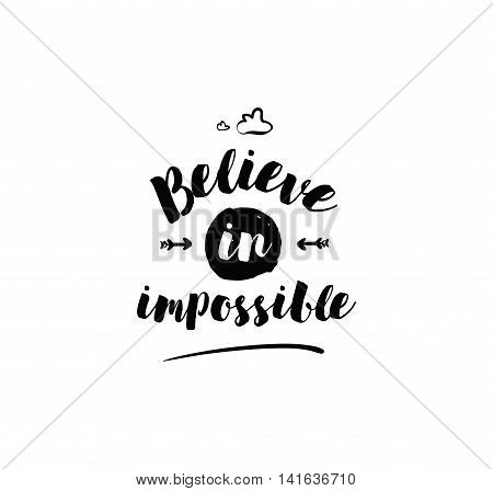 Believe in impossible. Inspirational quote, motivation. Typography for poster, invitation, greeting card or t-shirt. Vector lettering, inscription, calligraphy design. Text background