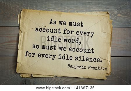 American president Benjamin Franklin (1706-1790) quote. As we must account for every idle word, so must we account for every idle silence.