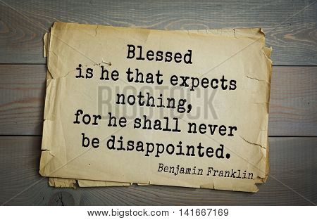 American president Benjamin Franklin (1706-1790) quote. Blessed is he that expects nothing, for he shall never be disappointed.
