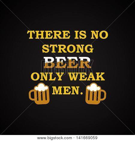 There is no strong beer - funny inscription template