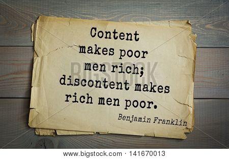 American president Benjamin Franklin (1706-1790) quote. Content makes poor men rich; discontent makes rich men poor.