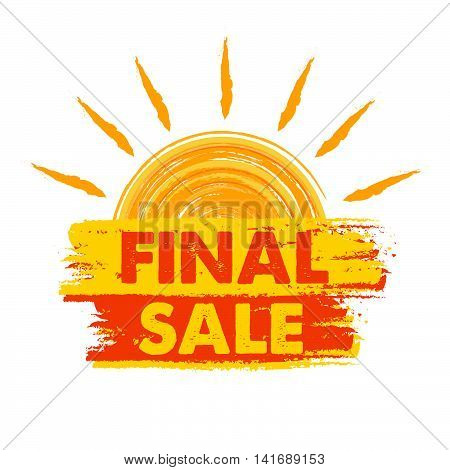 final sale banner - text in yellow and orange drawn label with sun symbol, business seasonal shopping concept, vector