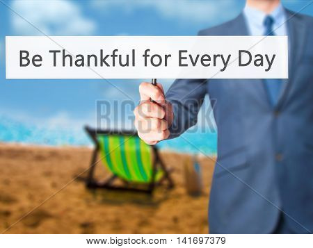 Be Thankful For Every Day - Business Man Showing Sign