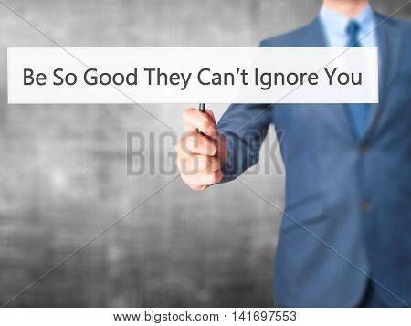 Be So Good They Can't Ignore You - Business Man Showing Sign