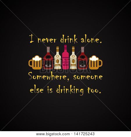 I never drink alone - funny inscription template